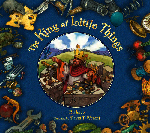 The King of Little Things - Bill Lepp