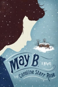 May B A Novel by Caroline Starr Rose