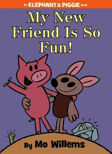 My New Friend is So Fun by Mo Willems