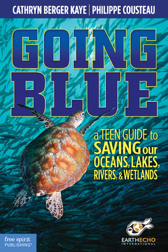 Going Blue A Teen Guide To Saving Our Oceans, Lakes, Rivers, & Wetlands