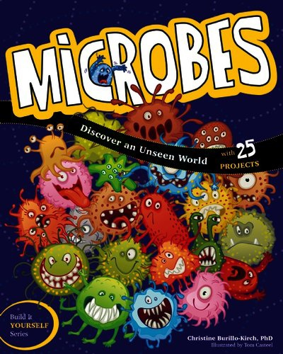 MICROBES Discover An Unseen World (With 25 Projects)