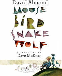 Mouse Bird Snake Wolf by David Almond - Booksource