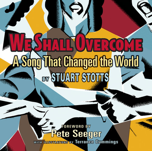 We Shall Overcome - A Song That Changed the World by Stuart Stotts