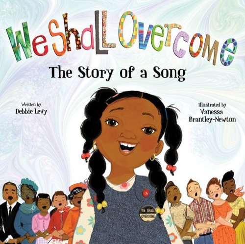 We Shall Overcome - The Story of a Song by Debbie Levy