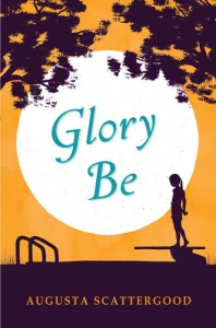 Glory Be by Augusta Scattergood - Booksource